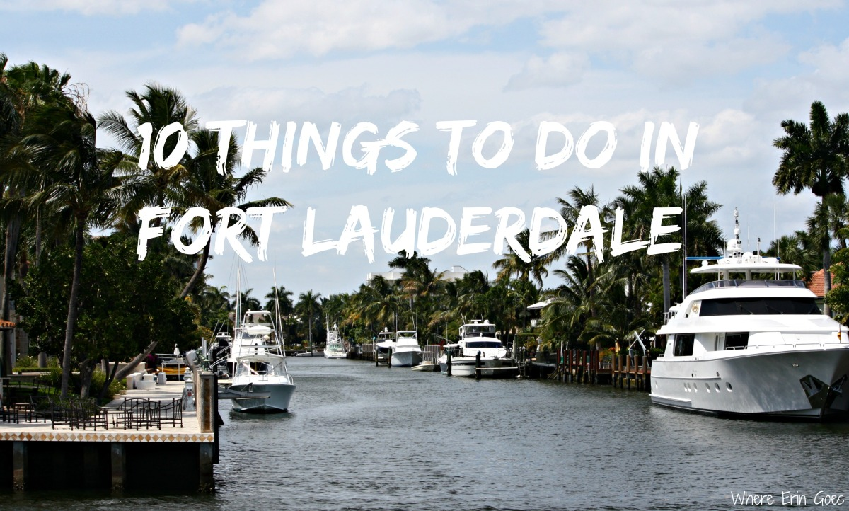 Ten Things You Must Do In Fort Lauderdale Where Erin Goes